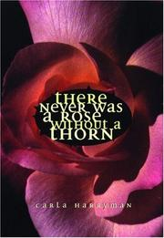 Cover of: There never was a rose without a thorn by Carla Harryman