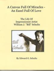 Cover of: A Canvas Full Of Miracles - An Easel Full Of Love by Edward G. Schultz