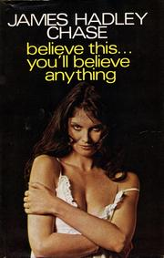 Cover of: Believe This... You'll Believe Anything | James Hadley Chase