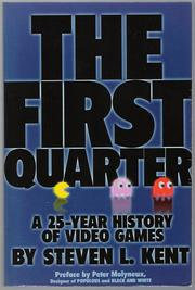 Cover of: The First Quarter: A 25-Year History of Video Games by Steven L. Kent
