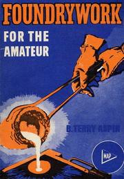 Cover of: Foundrywork for the Amateur | B. Terry Aspin