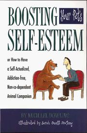 Cover of: Boosting your pet's self-esteem, or, How to have a self-actualized, addiction-free, non-co-dependent animal companion | Michael James Dowling