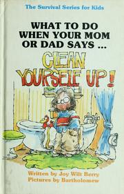 "Cover of: What to do when your mom or dad says-- ""Clean yourself up!"" by Joy Wilt Berry"