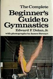 Cover of: The complete beginner's guide to gymnastics by Edward F. Dolan