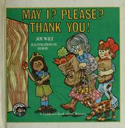 Cover of: May I? Please? Thank you! by Joy Wilt Berry