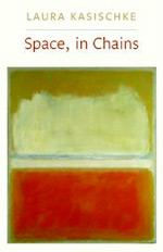Cover of: Space, in Chains by Laura Kasischke