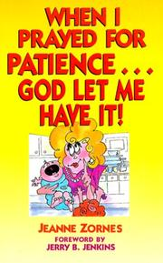 Cover of: When I prayed for patience-- God let me have it! by Jeanne Zornes