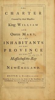 Cover of: The charter granted by their majesties King William and Queen Mary, to the inhabitants of the province of the Massachusetts-Bay in New-England | Massachusetts