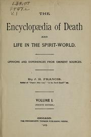 Cover of: The encyclopaedia of death and life in the spirit-world | J. R. Francis