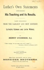 Cover of: Luther's own statements concerning his teaching and its results | Henry O'Connor