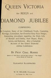 Cover of: Queen Victoria, her reign and diamond jubilee | Morris, Charles