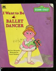 Cover of: I want to be a ballet dancer | Liza Alexander