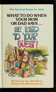 "Cover of: What to do when your mom or dad says ... ""Be kind to your guest!"" by Joy Wilt Berry"