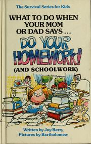 Cover of: What to do when your mom or dad says-- ''Do your homework!'' (and schoolwork) by Joy Wilt Berry
