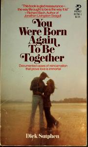 You Were Born Again to be Together: Documented Cases of Reincarnation That Prove Love is Immortal, Dick Sutphen