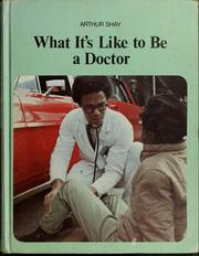 Cover of: What it's like to be a doctor | Arthur Shay