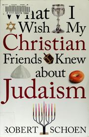Cover of: What I wish my Christian friends knew about Judaism by Robert Schoen