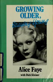 Cover of: Growing older, staying young | Alice Faye