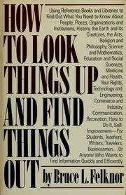 Cover of: How to look things up and find things out | Bruce L. Felknor