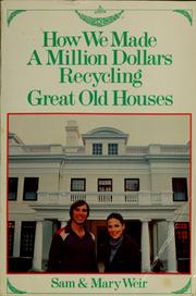 Cover of: How We Made A Million Dollars Recycling Great Old Houses | Sam Weir