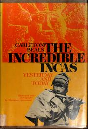 Cover of: The incredible Incas: yesterday and today | Carleton Beals