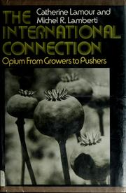 Cover of: The international connection; opium from growers to pushers | Catherine Lamour