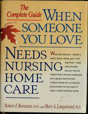 Cover of: When someone you love needs nursing home care | Robert F. Bornstein