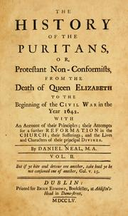 Cover of: The history of the Puritans, or, Protestant non-conformists, from the Reformation to the death of Queen Elizabeth | Neal, Daniel