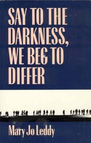 Cover of: Say to the darkness, we beg to differ | Mary Jo Leddy