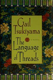 Cover of: The language of threads | Gail Tsukiyama