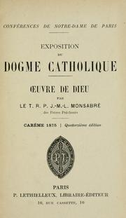 Cover of: Exposition du dogme catholique : carême 1873-1890 | Jacques Marie Louis Monsabré