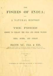 Cover of: The fishes of India; being a natural history of the fishes known to inhabit the seas and fresh waters of India, Burma and Ceylon | Francis Day