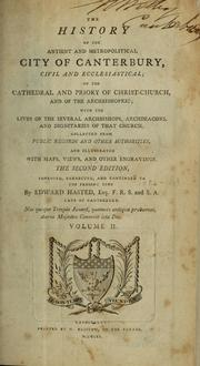 Cover of: The history of the ancient and metropolitical city of Canterbury, civil and ecclesiastical; of the Cathedral and Priory of Christ-Church, and of the archbishopic | Edward Hasted