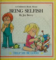Cover of: A book about being selfish by Joy Wilt Berry