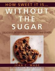 Cover of: How sweet it is-- without the sugar by Jean C. Wade