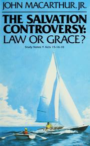 Cover of: The salvation controversy: law or grace? | John MacArthur