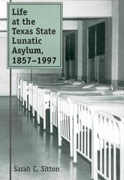 Cover of: Life at the Texas State Lunatic Asylum, 1857-1997 by Sarah C. Sitton