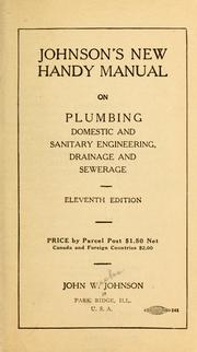 Cover of: Johnson's new handy manual on plumbing, domestic and sanitary engineering, drainage and sewerage | Johnson, John W.