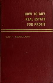 Cover of: How to buy real estate for profit | Clyde T. Cadwallader