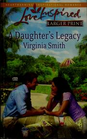 Cover of: A daughter's legacy | Smith, Virginia