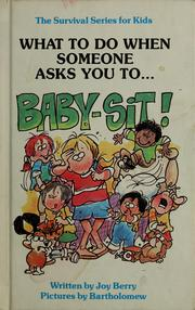 "Cover of: What to do when someone asks you to-- ""Baby-sit!"" by Joy Wilt Berry"