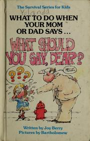 "Cover of: What to do when your mom or dad says-- ""What should you say, dear?"" by Joy Wilt Berry"