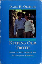 Cover of: Keeping our troth | James H. Olthuis