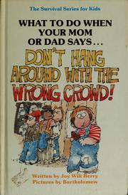 "Cover of: What to do when your mom or dad says-- ""Don't hang around with the wrong crowd!"" by Joy Wilt Berry"