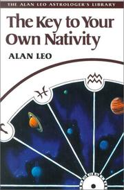 Cover of: The Key to Your Own Nativity (Alan Leo Astrologer's Library) | Alan Leo
