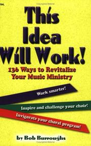 Cover of: This Idea Will Work! 136 Ways to Revitalize Your Music Ministry by Bob Burroughs