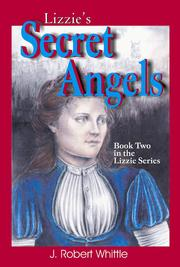 Cover of: Lizzie's Secret Angels (Lizzie Srs. Book 2) by J. Robert Whittle