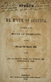 Cover of: Speech of Mr. McCue, of Augusta, delivered in the House of Delegates, on the 16th and 17th of October 1863 on the bill to protect sheep and increase the production of wool | J. Marshall McCue