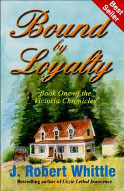 Cover of: Bound by Loyalty (Victoria Chronicles, Book 1) by J. Robert Whittle