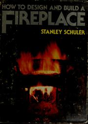 Cover of: How to design and build a fireplace by Stanley Schuler